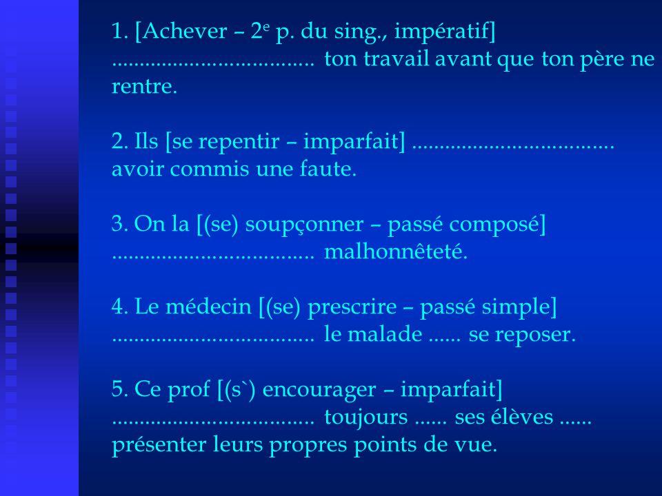 1. [Achever – 2e p. du sing. , impératif]